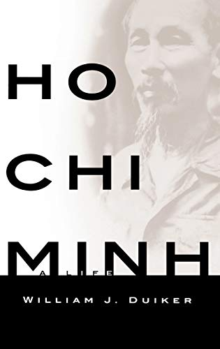 Ho Chi Minh; A Life: Duiker, William J.