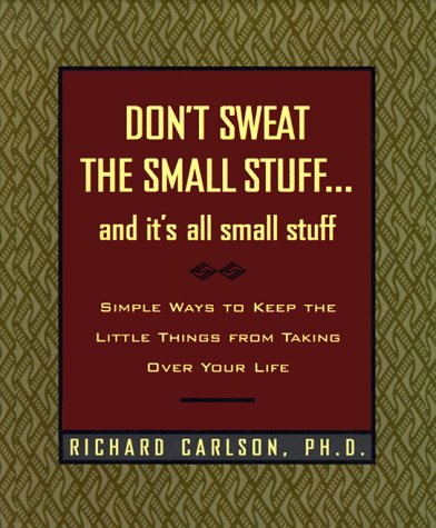 Don't Sweat the Small Stuff and It's All Small Stuff: Simple Ways to Keep the Little Things from Taking Over Your Life, Gift Edition (9780786864102) by Richard Carlson