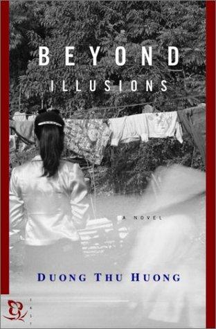 Beyond Illusions : A Novel: Duong Thu Huong,