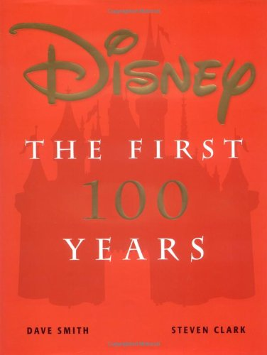 Disney: The First 100 Years: David Smith; Steven Clark
