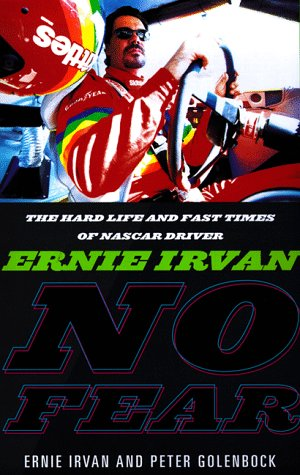 NO FEAR: ERNIE IRVAN - The NASCAR Driver's Story of Tragedy and Triumph: Irvan, Ernie, and ...