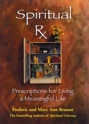 Spiritual RX: Prescriptions for Living a Meaningful: Brussat, Frederick; Brussat,