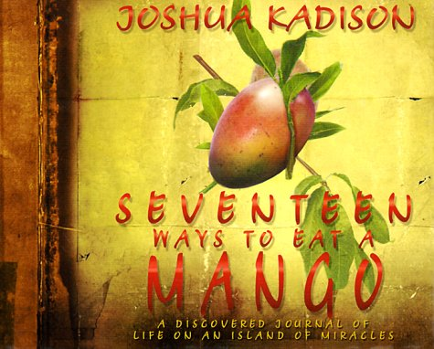 9780786864577: Seventeen Ways to Eat a Mango: A Discovered Journal of Life On an Island of Miracles