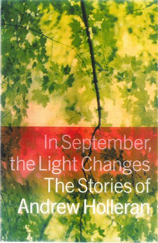 In September, the Light Changes: The Stories of Andrew Holleran: Holleran, Andrew