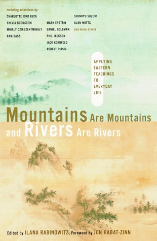 Mountains are Mountains and Rivers are Rivers: Applying Eastern Teachings To Everyday Life ***SIG...