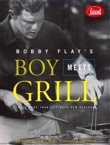 Bobby Flay's Boy Meets Grill: With More Than 125 Bold New Recipes (Hardcover): Bobby Flay