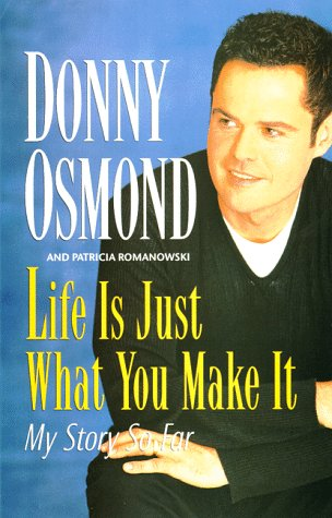 Life is Just What You Make It: Osmond, Donny with