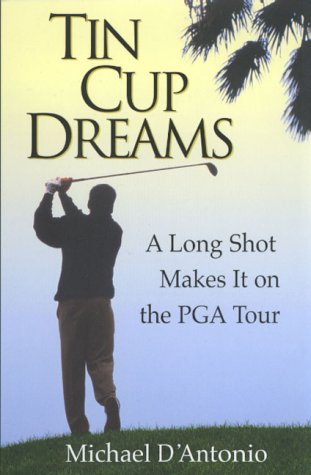 9780786864973: Tin Cup Dreams: A Long Shot Makes It on the Pga Tour