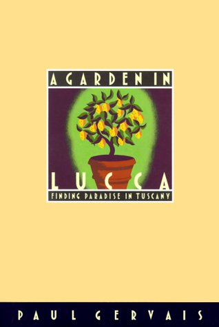 9780786865215: A Garden in Lucca: Finding Paradise in Tuscany