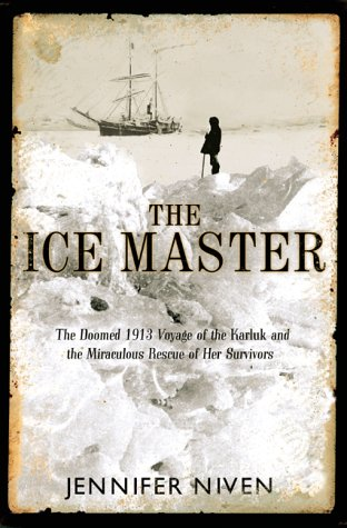 9780786865291: The Ice Master: The Doomed 1913 Voyage of the Karluk and the Miraculous Rescue of her Survivors