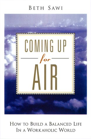 Coming Up for Air: How to Build a Balanced Life in a Workaholic World: Sawi, Beth