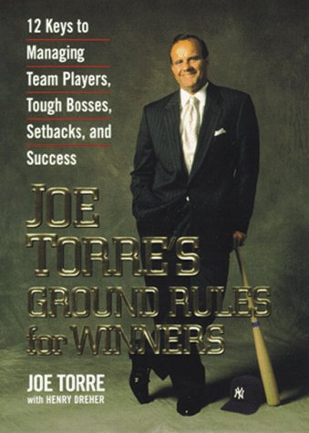 Joe Torre's Ground Rules for Winners: 12 Keys to Managing Team Players, Tough Bosses, Setbacks,...