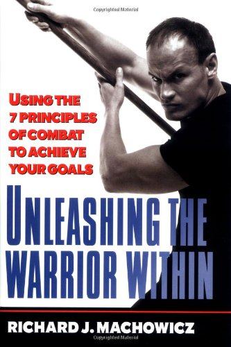 9780786865697: Unleashing the Warrior Within: Using the 7 Principles of Combat to Achieve Your Goals