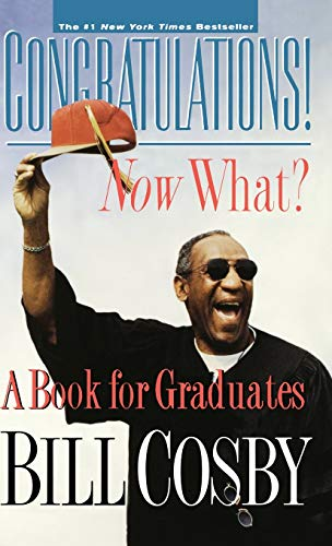 Congratulations! Now What?: A Book for Graduates: Cosby, Bill