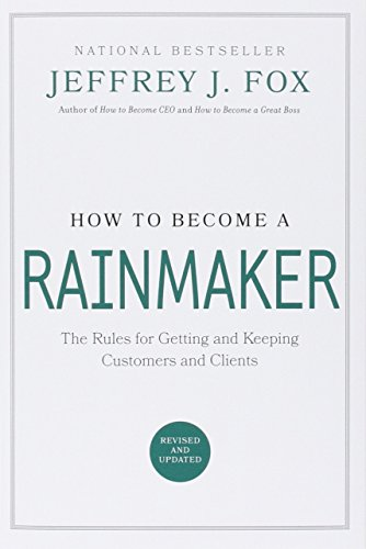 9780786865956: How to Become a Rainmaker: The Rules for Getting and Keeping Customers and Clients