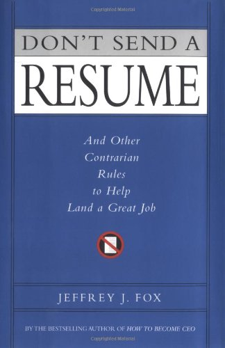 9780786865963: Don't Send a Resume: And Other Contrarian Rules to Help Land a Great Job