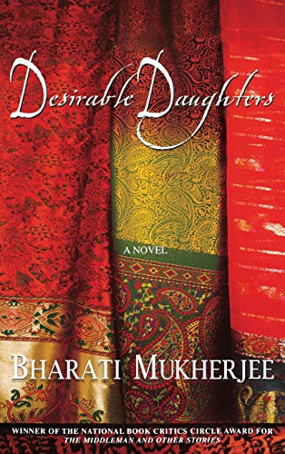 the novel desirable daughters by bharati mukherjee english literature essay Desirable daughters topic desirable daughters (2002) is a novel by bharati mukherjee  the sequel to this novel is the tree bride (2004) book information desirable daughters by bharati mukherjee hardcover — isbn 0-7868-6598-9 ( isbn 978-0-78686-598-7 ), published in march 2002 by hyperion.