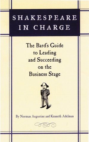 Shakespeare in Charge. The Bard's Guide to Leading and Succeeeding on the Business Stage