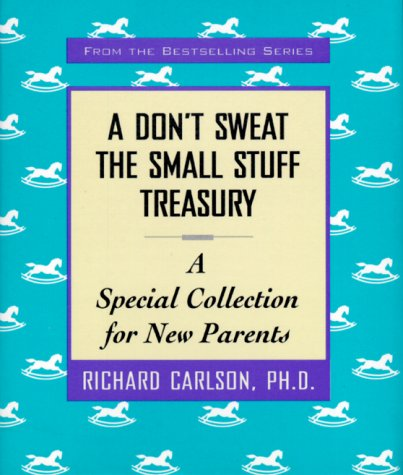 9780786866267: A Don't Sweat the Small Stuff Treasury: A Special Collection for New Parents (Don't Sweat the Small Stuff (Hyperion))