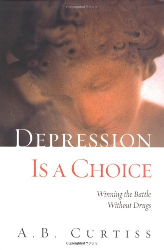 Depression Is a Choice: Winning the Fight Without Drugs