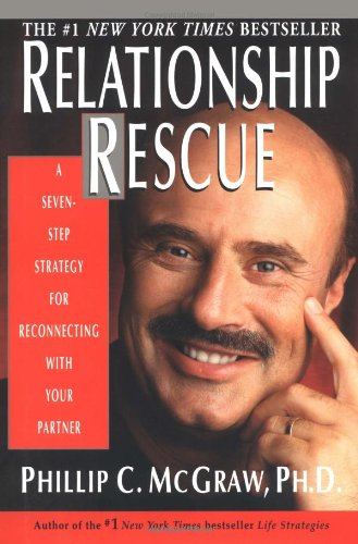 Relationship Rescue: A Seven-Step Strategy for Reconnecting With Your Partner