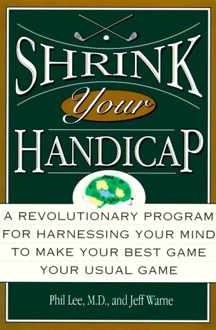 9780786866328: Shrink Your Handicap: A Revolutionary Program from an Acclaimed Psychiatrist and a Top 100 Golf Instructor