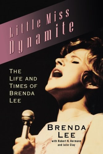 LITTLE MIS DYNAMITE. The Life and Times of Brenda Lee. With Robert K. Oermann and Julie Clay.