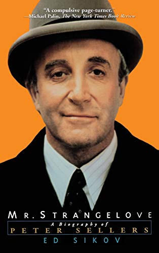 Mr. Strangelove: A Biography of Peter Sellers: Sikov, Ed