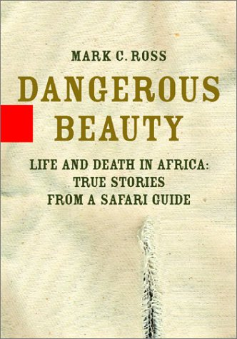 Dangerous Beauty Sighned By Author Life and Death in Africa: True Stories From a Safari Guide: Ross...