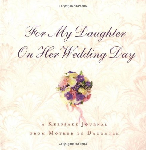 For My Daughter on Her Wedding Day: A Keepsake Journal From Mother to Daughter: Hyperion