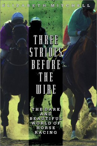 9780786867233: Three Strides Before the Wire: The Dark and Beautiful World of Horse Racing