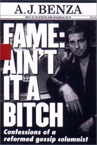 Fame: Ain't it a Bitch: Confessions of a Reformed Gossip Columnist: Benza, A.J.