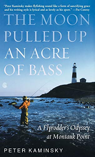 The Moon Pulled up an Acre of Bass : A Flyrodder's Odyssey at Montauk Point