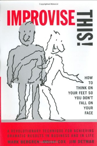 Improvise This!: How to Think on Your Feet so You Don't Fall on Your Face (9780786867745) by Mark Bergren; Molly Cox