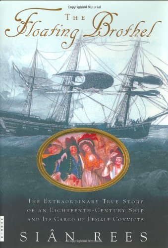 9780786867875: The Floating Brothel: The Extraordinary True Story of an Eighteenth-Century Ship and Its Cargo of Female Convicts