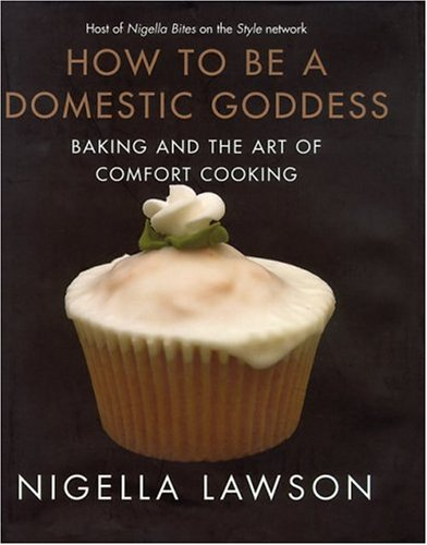 9780786867974: How to Be a Domestic Goddess: Baking and the Art of Comfort Cooking
