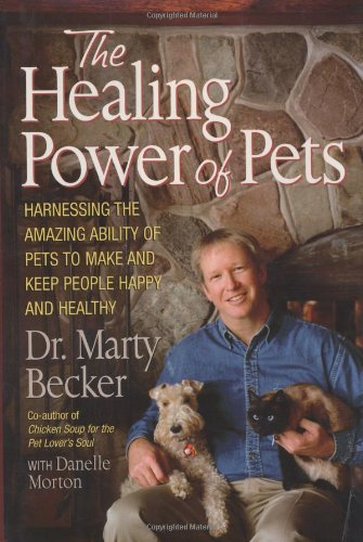 The Healing Power of Pets: Harnessing the Amazing Ability of Pets to Make and Keep People Happy a...