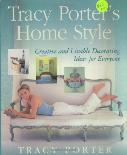 Tracy Porter's Home Style: Creative and Livable Decorating Ideas for Everyone: Porter, Tracy