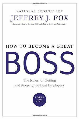 9780786868230: How to Become a Great Boss: The Rules for Getting and Keeping the Best Employees