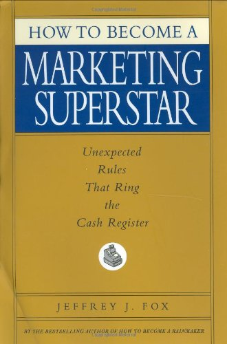 9780786868247: How to Become a Marketing Superstar: Unexpected Rules That Ring the Cash Register