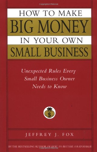 9780786868254: How to Make Big Money in Your Own Small Business: Unexpected Rules Every Small Business Owner Needs to Know