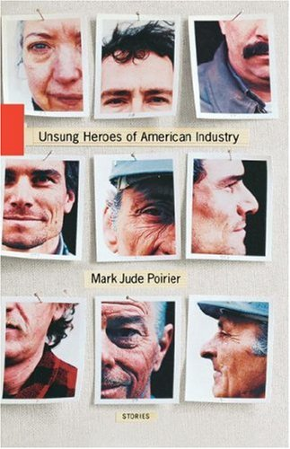 Unsung Heroes of American Industry: Poirier, Mark Jude