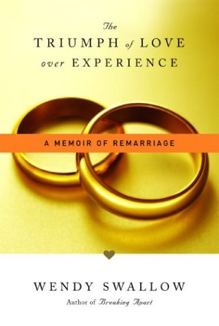 9780786868605: The Triumph of Love Over Experience: A Memoir of Remarriage