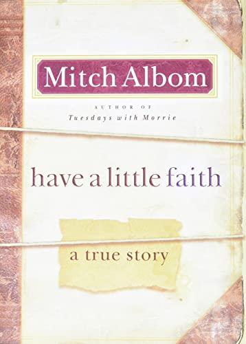 Have a Little Faith: A True Story: Mitch Albom