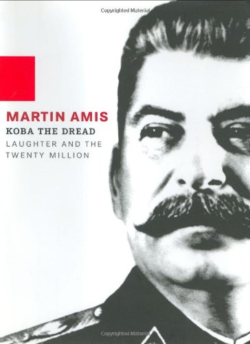 Koba the Dread : Laughter and the Twenty Million: Amis, Martin