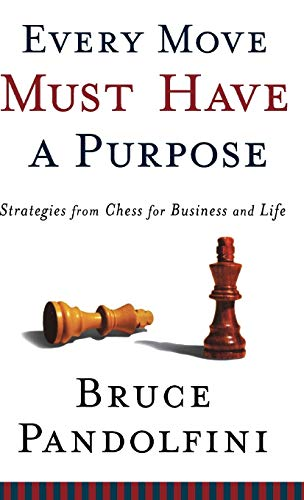 9780786868858: Every Move Must Have a Purpose: Strategies from Chess for Business and Life