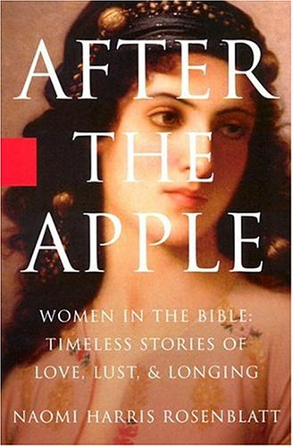 After the Apple: Women in the Bible: Timeless Stories of Love, Lust, and Longing: Rosenblatt, Naomi...