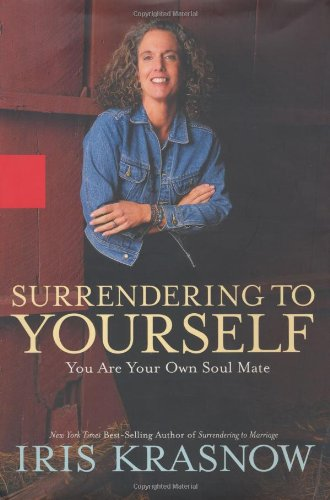 Surrendering to Yourself: You Are Your Own Soul Mate *SIGNED*