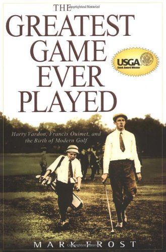 9780786869206: The Greatest Game Ever Played: Harry Vardon, Francis Quimet, and the Birth of Modern Golf