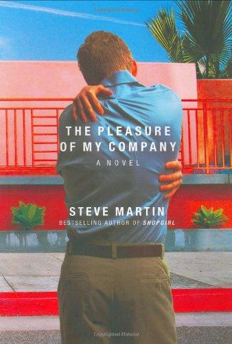 The Pleasure of My Company : A Novel: Martin, Steve
